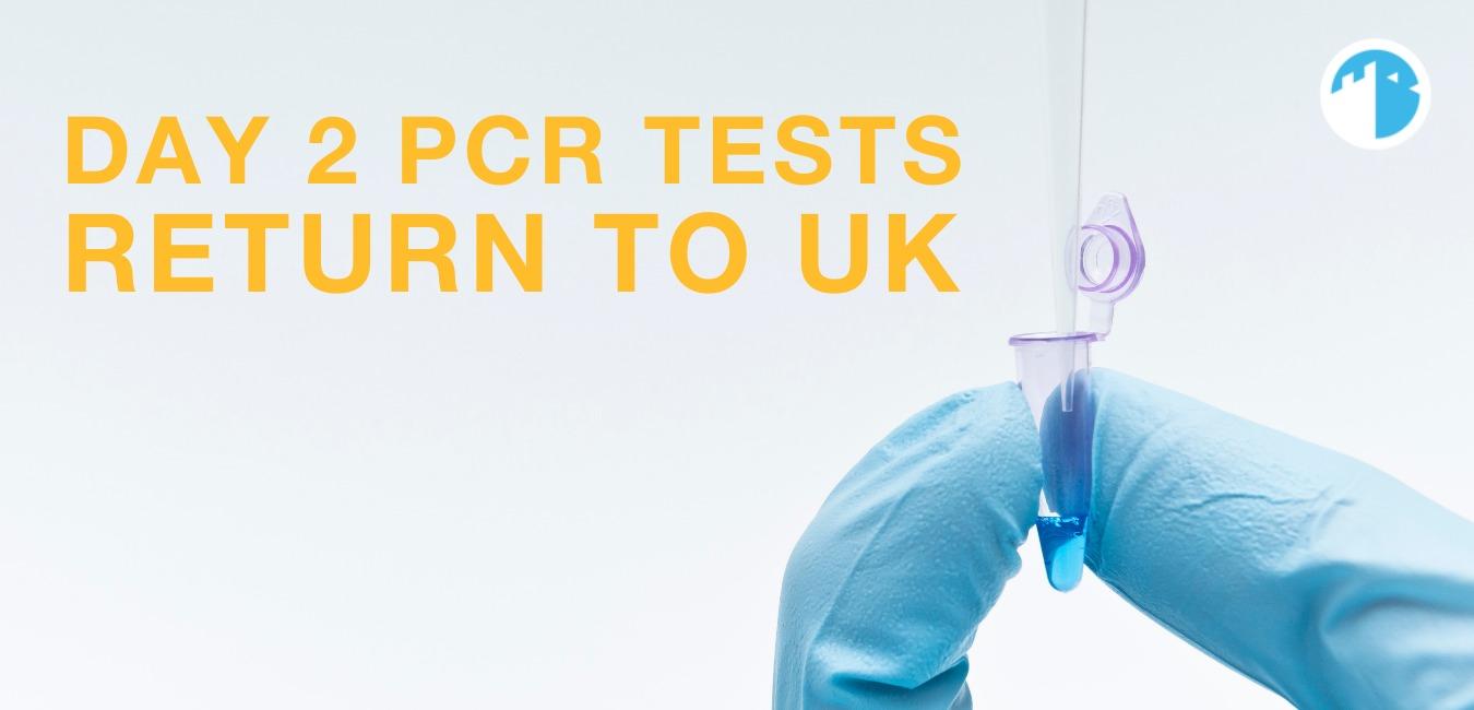Day 2 PCR Testing Return to UK